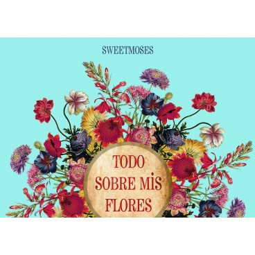 Todo sobre mis flores - Sweet Moses